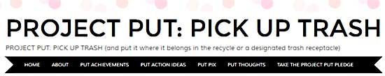 PROJECT PUT: PICK UP TRASH (and put it where it belongs in the recycle or a designated trash receptacle)