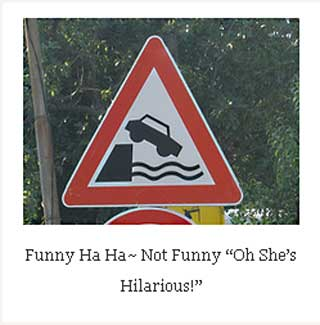 "Funny Ha Ha~ Not Funny ""Oh She's Hilarious!"""