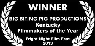 Big Biting Pig Productions wins KENTUCKY FILMMAKERS OF THE YEAR at the 2013 Fright Night Film Fest!